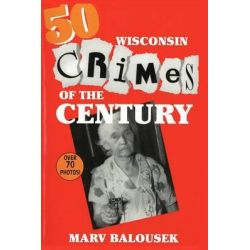 50 wisconsin crimes of the century wisconsin by marv balousek 9781878569479 na. Black Bedroom Furniture Sets. Home Design Ideas