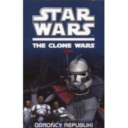 Star Wars. The Clone Wars. Obrońcy Republiki