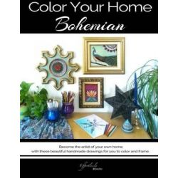 Color Your Home Bohemian, A Bohemian Home Decor Book / Adult Coloring Book - Become the Artist of Your Own Home with The