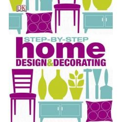 Step By Step Home Design & Decorating by Dorling Kindersley, 9781405375566.