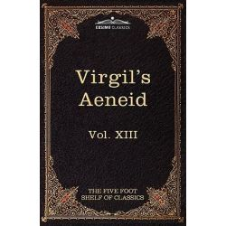 Aeneid: The Five Foot Shelf of Classics, Vol. XIII (in 51 Volumes) by Virgil