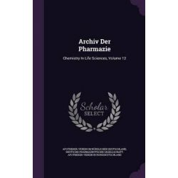 Archiv Der Pharmazie, Chemistry in Life Sciences, Volume 12 by Apotheker-Verein Im Nordlichen Deutschl, 9781342463432.