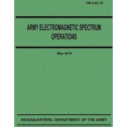 Army Electromagnetic Spectrum Operations (FM 6-02.70) by Department Of the Army, 9781480008656.
