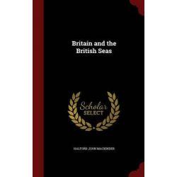Britain and the British Seas by Halford John Mackinder, 9781298537843.