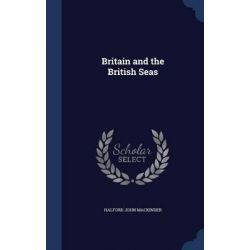 Britain and the British Seas by Halford John Mackinder, 9781296958503.