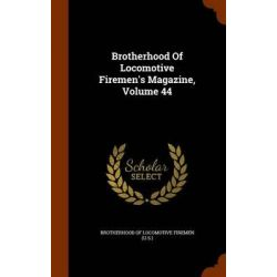 Brotherhood of Locomotive Firemen's Magazine, Volume 44 by Brotherhood of Locomotive Firemen (U S ), 9781343522817. Po angielsku