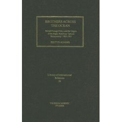 Brothers Across the Ocean: v. 24, British Foreign Policy and the Origins of the Anglo-American 'special Relationship' 1900-1905 by Lestyn Adams, 9781850437086. Po angielsku