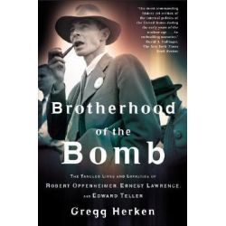 Brotherhood of the Bomb, The Tangled Lives and Loyalties of Robert Oppenheimer, Ernest Lawrence, and Edward Teller by Gregg Herken, 9780805065893. Po angielsku