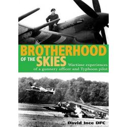 Brotherhood of the Skies, Wartime Experiences of a Gunnery Officer and Typhoon Pilot by David Ince, 9781906502645. Po angielsku