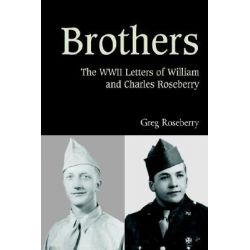 Brothers, The WWII Letters of William and Charles Roseberry by Greg Roseberry, 9780595659708. Po angielsku