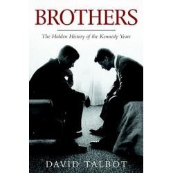 Brothers, The Hidden History of the Kennedy Years by David Talbot, 9781847391056. Po angielsku