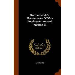 Brotherhood of Maintenance of Way Employees Journal, Volume 19 by Anonymous, 9781344044097. Po angielsku
