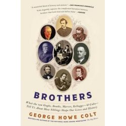 Brothers, What the Van Goghs, Booths, Marxes, Kelloggs--And Colts--Tell Us about How Siblings Shape Our Lives and History by George Howe Colt, 9781416547785. Po angielsku