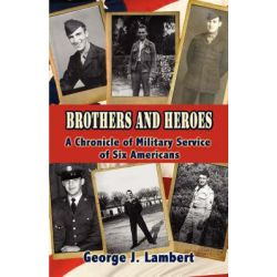 Brothers and Heroes, A Chronicle of Military Service of Six Americans by George J Lambert, 9781604744736. Po angielsku