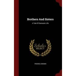 Brothers and Sisters, A Tale of Domestic Life by Fredrika Bremer, 9781296833756. Po angielsku