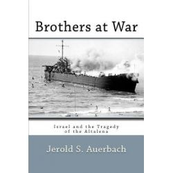 Brothers at War, Israel and the Tragedy of the Altalena by Professor Jerold S Auerbach, 9781610270618. Po angielsku