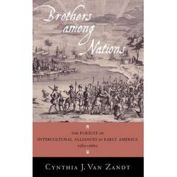 Brothers Among Nations, The Pursuit of Intercultural Alliances in Early America, 1580-1660 by Cynthia Van Zandt, 9780195181241. Po angielsku