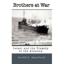 Brothers at War, Israel and the Tragedy of the Altalena by Professor Jerold S Auerbach, 9781610270601. Po angielsku