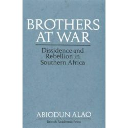 Brothers at War, Dissident and Rebel Activities in Southern Africa by Abiodun Alao, 9781850438168. Po angielsku