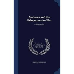 Diodorus and the Peloponnesian War, A Dissertation by Edwin Luther Green, 9781297889202. Po angielsku