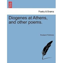 Diogenes at Athens, and Other Poems. by Rowland Thirlmere, 9781241542719. Po angielsku