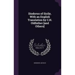 Diodorus of Sicily, with an English Translation by C.H. Oldfather [And Others] by Siculus Diodorus, 9781341797019. Po angielsku