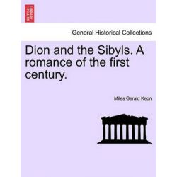 Dion and the Sibyls. a Romance of the First Century. by Miles Gerald Keon, 9781241191016. Po angielsku