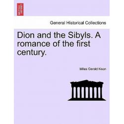 Dion and the Sibyls. a Romance of the First Century. Vol. II by Miles Gerald Keon, 9781241579753. Po angielsku