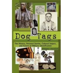 Dog Tags, The History, Personal Stories, Cultural Impact, and Future of Military Identification by Ginger Cucolo, 9780983305705.
