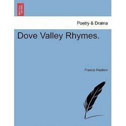 Dove Valley Rhymes. by Francis Redfern, 9781241050603.