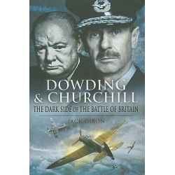 Dowding and Churchill, The Dark Side of the Battle of Britain by Jack Dixon, 9781844158546.
