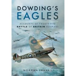 Dowding's Eagles, Accounts of 25 Battles of Britain Veterans by Norman Franks, 9781473844209.