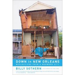 Down in New Orleans, Reflections from a Drowned City by Billy Sothern, 9780520251496. Po angielsku