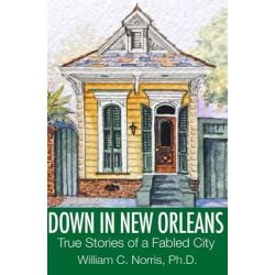 Down in New Orleans, True Stories of a Fabled City by William Norris, 9781517651107. Po angielsku
