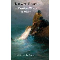 Down East, A Maritime History of Maine by Lincoln P Paine, 9780884482222. Po angielsku