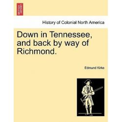 Down in Tennessee, and Back by Way of Richmond. by Edmund Kirke, 9781241472627. Po angielsku