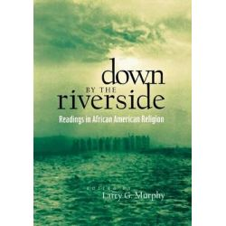 Down by the Riverside, Readings in African American Religion by Larry G. Murphy, 9780814755815. Po angielsku