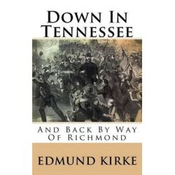 Down in Tennessee, And Back by Way of Richmond by Edmund Kirke, 9781515210535. Po angielsku
