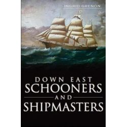 Down East Schooners and Shipmasters by Ingrid Arrigo-Grenon, 9781609495145. Po angielsku