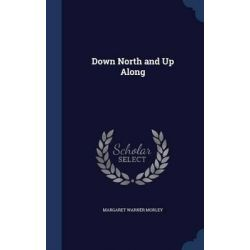 Down North and Up Along by Margaret Warner Morley, 9781297966101. Po angielsku