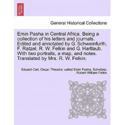 Emin Pasha in Central Africa. Being a Collection of His Letters and Journals. Edited and Annotated by G. Schweinfurth, F