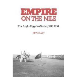 Empire on the Nile, The Anglo-Egyptian Sudan, 1898-1934 by M. W. Daly, 9780521894371.