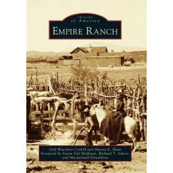 Empire Ranch, Images of America (Arcadia Publishing) by Gail Waechter Corkill, 9780738595948.
