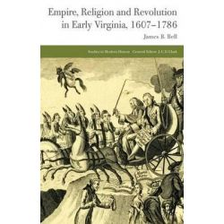 Empire, Religion and Revolution in Early Virginia, 1607-1786, Studies in Modern History by James B. Bell, 9781137327918.