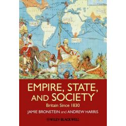 Empire, State and Society, Britain Since 1830 by Jamie L. Bronstein, 9781405181808.