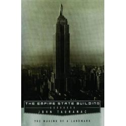 Empire State Building, The Making of a Landmark by John Tauranac, 9781451698503.