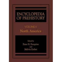 Encyclopedia of Prehistory Volume 6 : North America : Published in Conjunction with the Human Relations Area Files, Nort