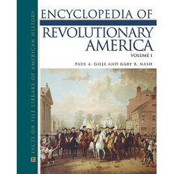Encyclopedia of Revolutionary America, Facts on File Library of American History by Professor Paul A Gilje, 9780816065059.