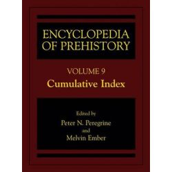 Encyclopedia of Prehistory: Cumulative Index v. 9, Published in Conjunction with the Human Relations Area Files by Peter N. Peregrine, 9780306462634.