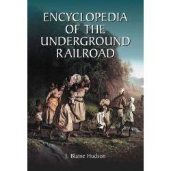 Encyclopedia of the Underground Railroad by J. Blaine Hudson, 9780786497553. Po angielsku
